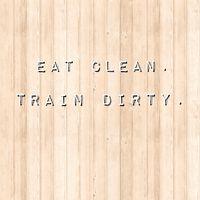 Eatcleantraindirty